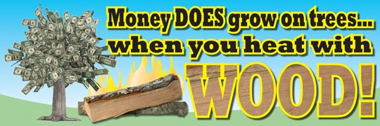 Money DOES grow on trees... when you heat with WOOD!